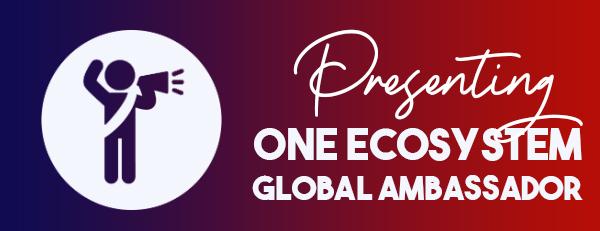 One Ecosystem News特別なお知らせ・ワンエコシステム・グローバル・アンバサダーの紹介(公式ニュースレター・2021年8月1日、号外)